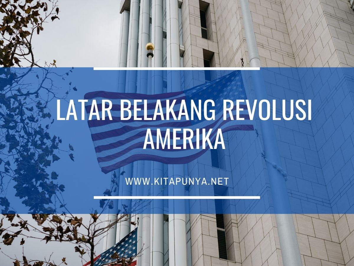 latar belakang revolusi amerika