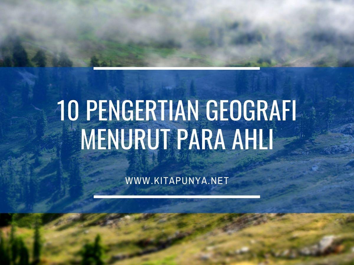 10 Pengertian Geografi Menurut Para Ahli