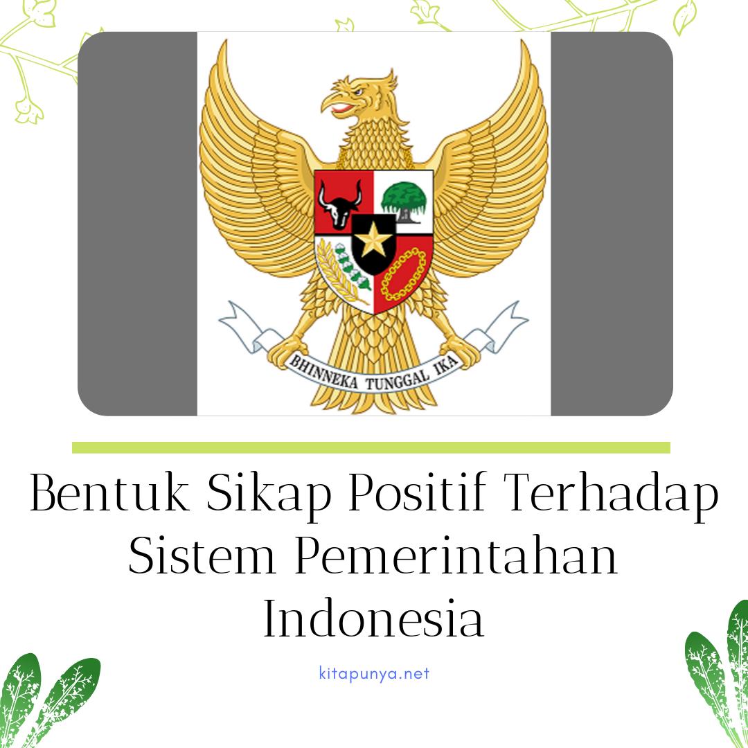 bentuk sikap positif terhadap sistem pemerintahan indonesia