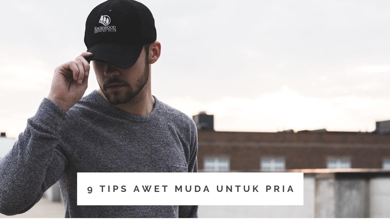 9 Tips Awet Muda Untuk Pria